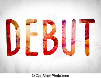 "Debut Concept Watercolor Word Art - The word ""Debut"" written..."