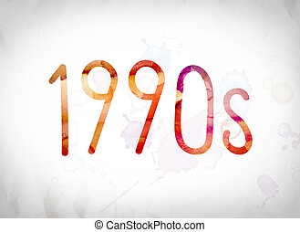 """1990s Concept Watercolor Word Art - The word """"1990s"""" written..."""