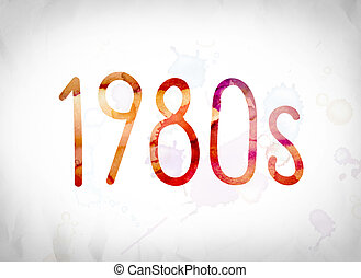 """1980s Concept Watercolor Word Art - The word """"1980s"""" written..."""