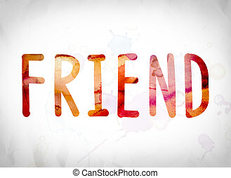 """Friend Concept Watercolor Word Art - The word """"Friend""""..."""