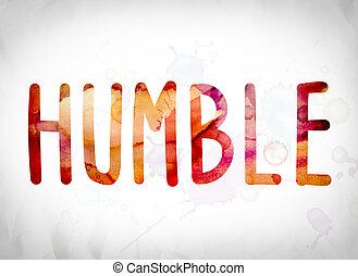 """Humble Concept Watercolor Word Art - The word """"Humble""""..."""