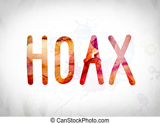Hoax Concept Watercolor Word Art - The word Hoax written in...