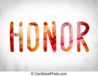 """Honor Concept Watercolor Word Art - The word """"Honor"""" written..."""