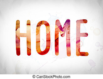 Home Concept Watercolor Word Art - The word Home written in...