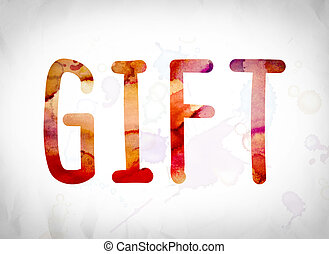 "Gift Concept Watercolor Word Art - The word ""Gift"" written..."