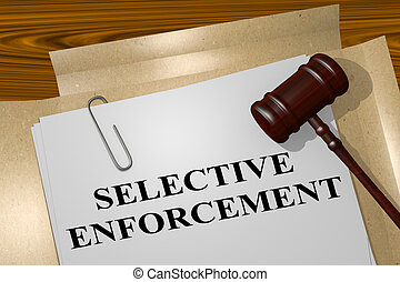 Selective Enforcement - legal concept - 3D illustration of...