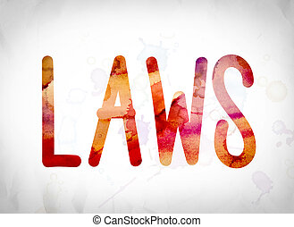 """Laws Concept Watercolor Word Art - The word """"Laws"""" written..."""