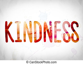 """Kindness Concept Watercolor Word Art - The word """"Kindness""""..."""