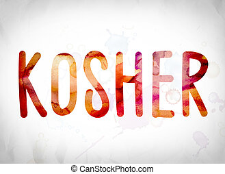 "Kosher Concept Watercolor Word Art - The word ""Kosher""..."