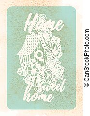 Vintage card design for greeting card, invitation, poster, scrapbook. Cute doodle Floral Bird House. Hand drawn in vector with home, sweet home lettering.