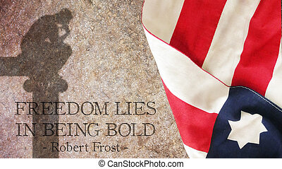 Freedom lies in being bold. Stone