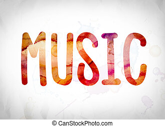"""Music Concept Watercolor Word Art - The word """"Music"""" written..."""