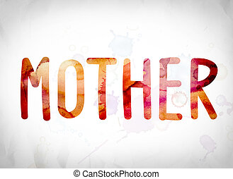 """Mother Concept Watercolor Word Art - The word """"Mother""""..."""