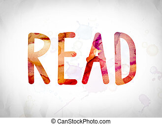 "Read Concept Watercolor Word Art - The word ""Read"" written..."