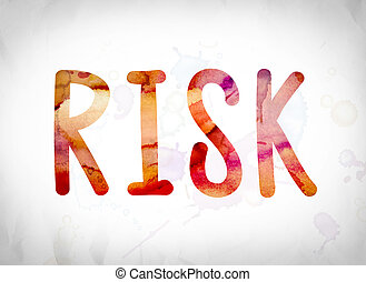 """Risk Concept Watercolor Word Art - The word """"Risk"""" written..."""