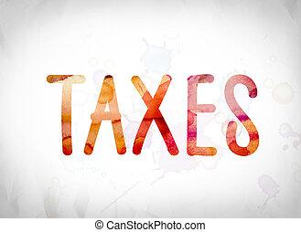 "Taxes Concept Watercolor Word Art - The word ""Taxes"" written..."