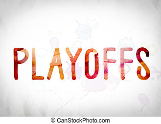 Playoffs Concept Watercolor Word Art - The word Playoffs...