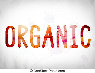 "Organic Concept Watercolor Word Art - The word ""Organic""..."