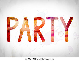 """Party Concept Watercolor Word Art - The word """"Party"""" written..."""