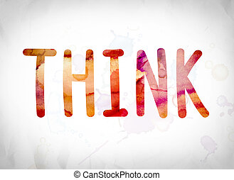"""Think Concept Watercolor Word Art - The word """"Think"""" written..."""