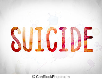 "Suicide Concept Watercolor Word Art - The word ""Suicide""..."