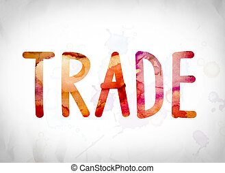 "Trade Concept Watercolor Word Art - The word ""Trade"" written..."
