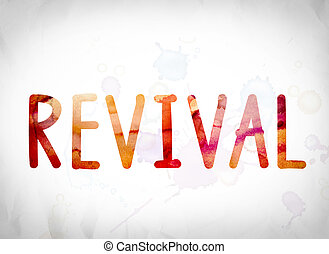 "Revival Concept Watercolor Word Art - The word ""Revival""..."