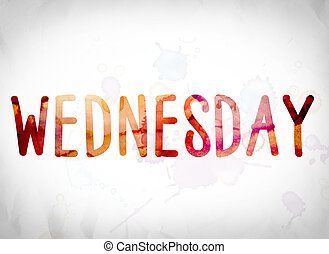 """Wednesday Concept Watercolor Word Art - The word """"Wednesday""""..."""
