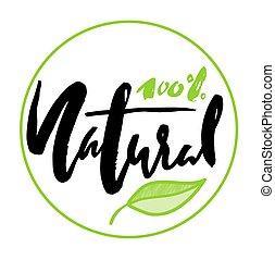 100 natural. Modern brush calligraphy. Handwritten ink lettering. Hand drawn design elements.