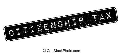 Citizenship Tax rubber stamp on white. Print, impress,...