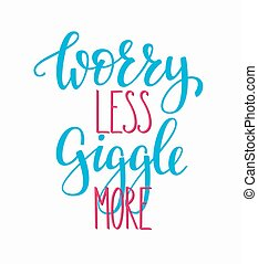 Worry less Giggle more quote typography - Worry less Giggle...