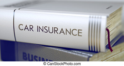 Car Insurance. Book Title on the Spine. 3D - Business...