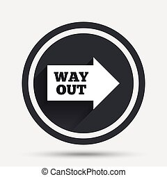 Way out right sign icon. Arrow symbol. Circle flat button...