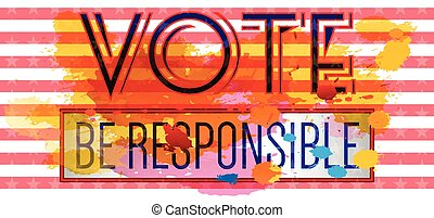 Digital vector vote be responsible, red stripes and stars,...