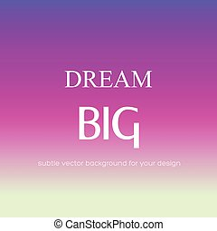 Blurred, gradient backgrounds with inspiring quote dream big