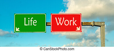 Make your choice; life or work - make the right choice: life...