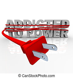 Addicted to Power - Cord and Plug - The words Addicted to...
