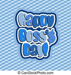 Happy Boss day quote vector blue tone color background...
