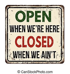 Open when were here closed when we aint vintage metal sign -...