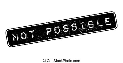 Not Possible rubber stamp on white. Print, impress,...