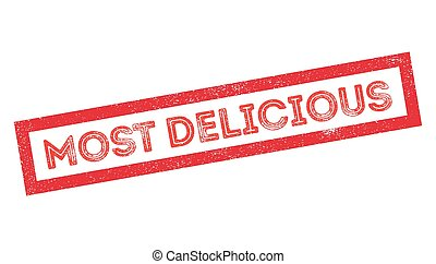 Most Delicious rubber stamp on white. Print, impress,...