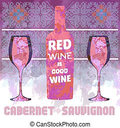 Red Wine is Good Wine. Cabernet and Sauvignon Bottle of Red...