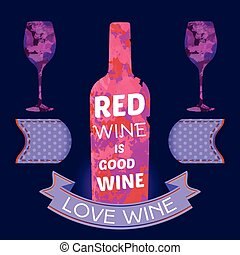 Love Wine Glass Bottle of Red Wine - Red Wine is Good Wine...