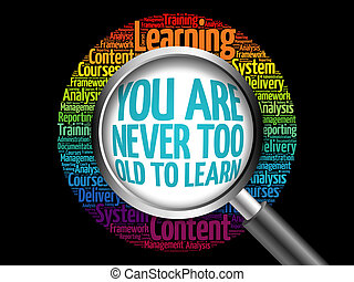 You Are Never Too Old to Learn word cloud with magnifying...