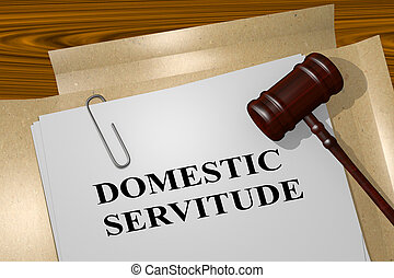 Domestic Servitude - legal concept - 3D illustration of...