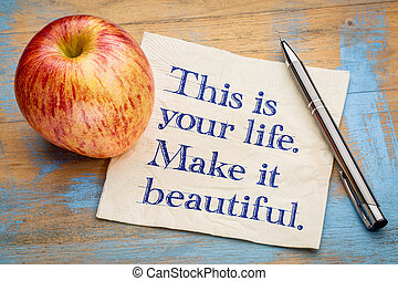 This is your life, make it beautiful