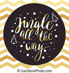 Jingle all the way. Christmas calligraphy quote for greeting...