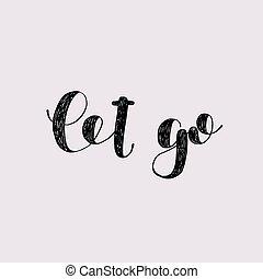 Let go. Brush lettering. - Let go. Brush hand lettering....