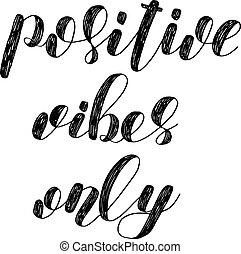 Positive vibes only. Brush lettering. - Positive vibes only....