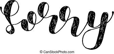 Sorry. Brush lettering. - Sorry. Brush hand lettering....